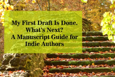 My First Draft Is Done! What's Next? A Manuscript Guide for Indie Authors