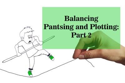 Balancing Pantsing and Plotting: Part 2