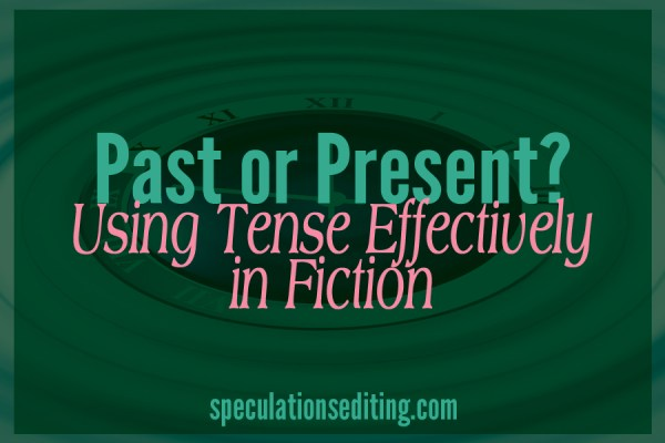 Past or Present? Using Tense Effectively in Fiction