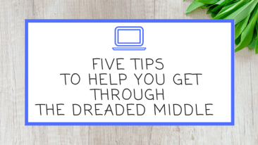 Five Tips to Help You Get Through the Dreaded Middle during NaNoWriMo and Beyond
