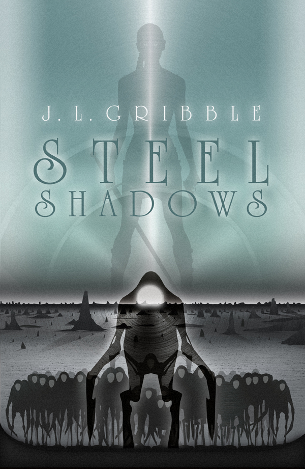 The Shadows are Talking: Announcing Steel Shadows by J.L. Gribble