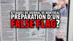 ATTAQUES DU JOURNAL DE MONTRÉAL – PRÉPARATION D'UN FASLE FLAG?