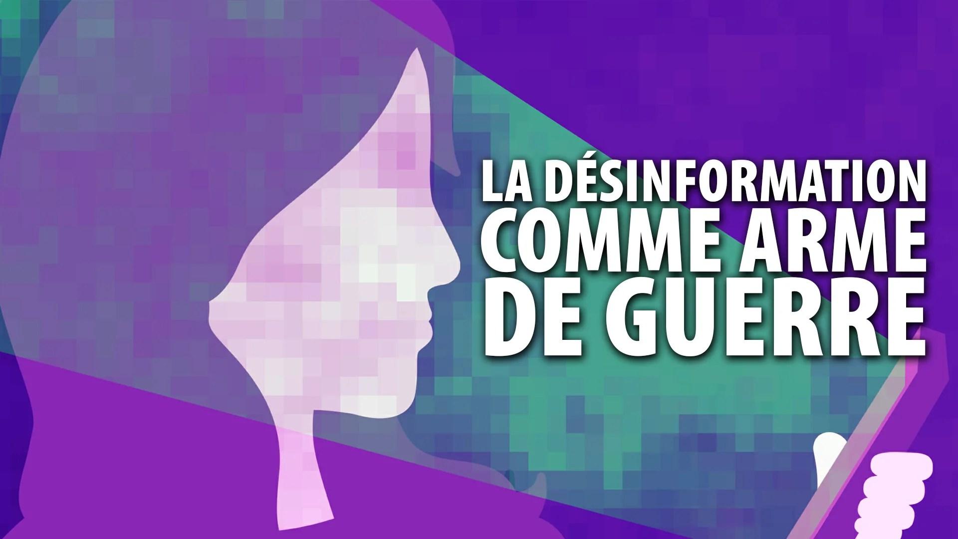 LA DÉSINFORMATION COMME ARME DE GUERRE