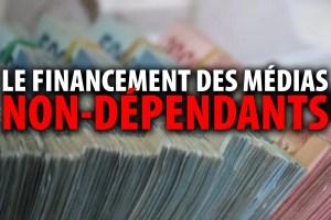 LE FINANCEMENT DES MÉDIAS DÉPENDANTS vs NON-DÉPENDANTS