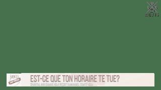 SANTÉ SANS CENSURE – EST-CE QUE TON HORAIRE TE TUE? (video)