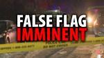 FALSE FLAG IMMINENT!