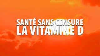 SANTÉ SANS CENSURE – COVID-19 et VITAMINE D