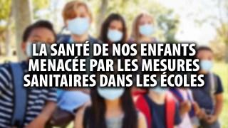 LA SANTÉ DE NOS ENFANTS MENACÉE PAR LES MESURES SANITAIRES DANS LES ÉCOLES