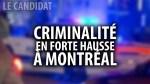 LE CANDIDAT avec GILBERT THIBODEAU – AUGMENTATION DE LA CRIMINALITÉ À MONTRÉAL