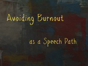 avoiding burnout as a speech path