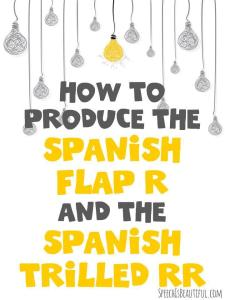 How to Teach the Spanish Flap R and the Trilled RR