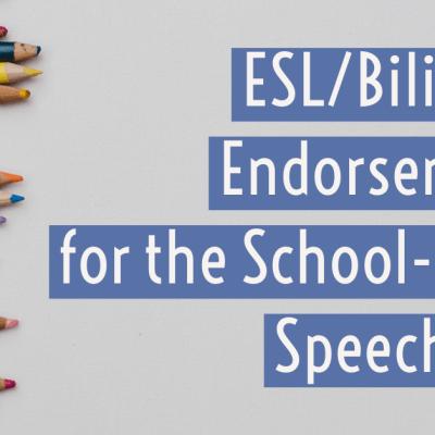 ESL/Bilingual Endorsements for the School-Based Speech Pathologist