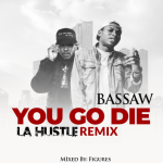 Bassaw – YOU GO DIE (Medikal La Hustle Cover)