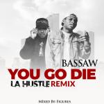 Bassaw – YOU GO DIE (Medikal La Hustle Cover)