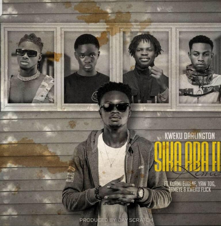 Kweku Darlington - SIKA ABA FIE (Remix) ft Kuami Eugene x Fameye x Yaw Tog Kweku Flick (prod. by Jay Scratch) speedmusicgh