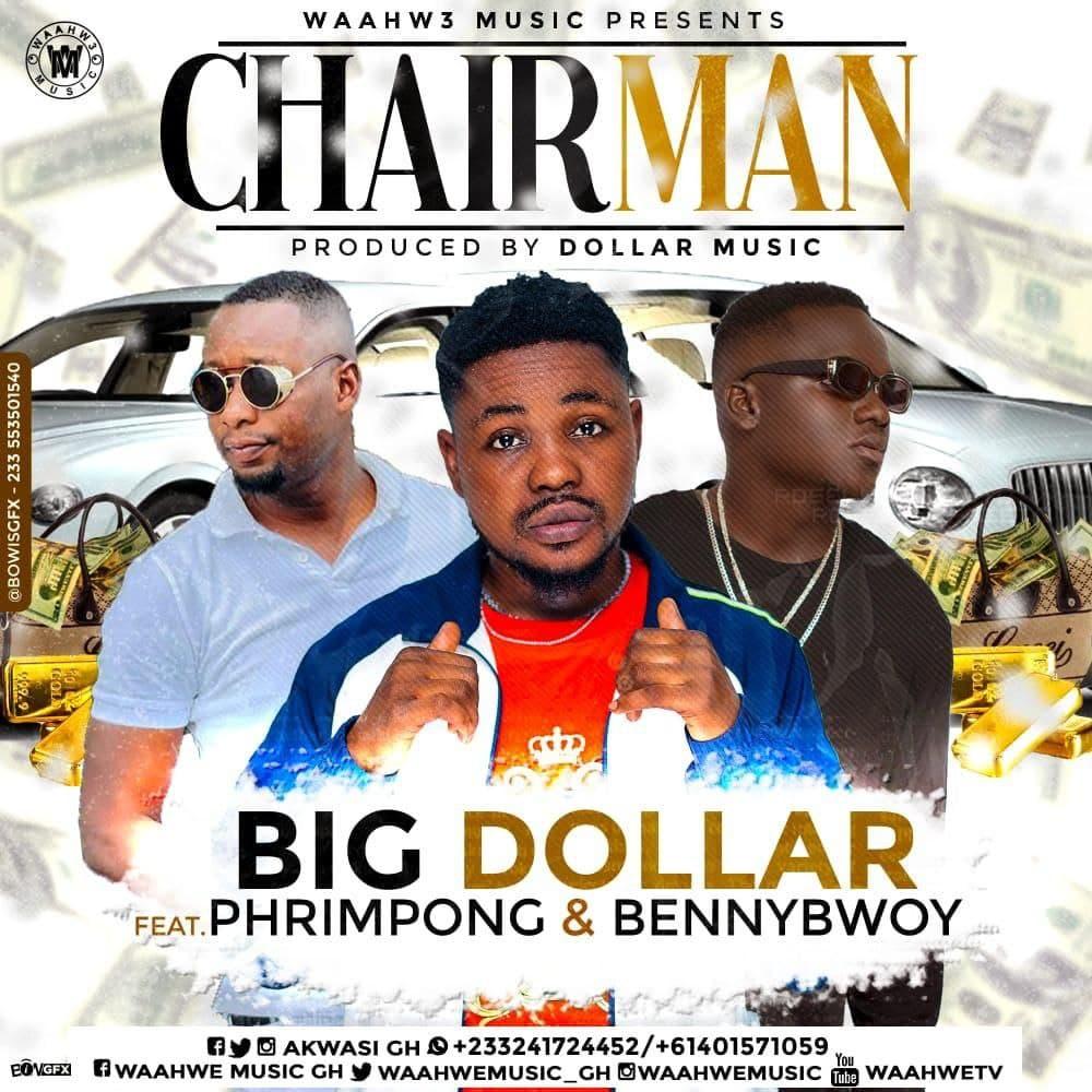 Big Dollar - CHAIRMAN ft Phrimpong x Bennibwoy (prod. by Dollar Music)