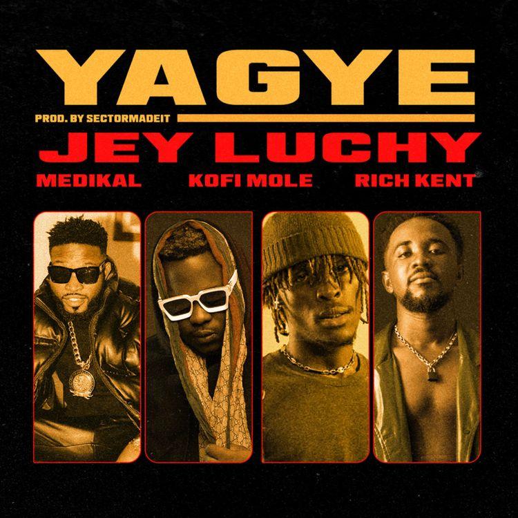 Jey-Luchy-YAGYE-ft-Rich-Kent-x-Kofi-Mole-x-Medika