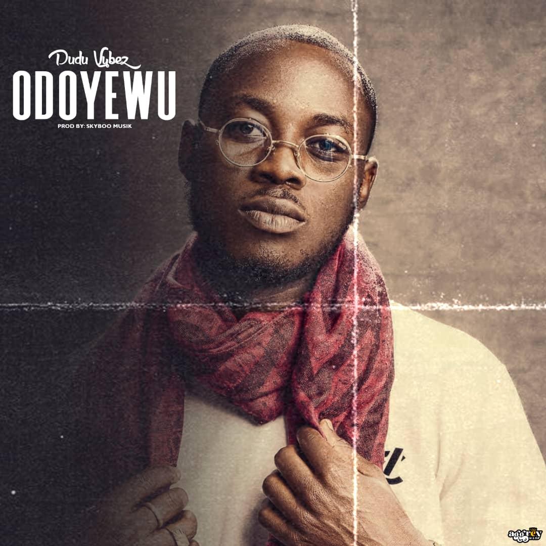 Dudu Vybez - ODOYEWU (prod. by SkybooMusik)