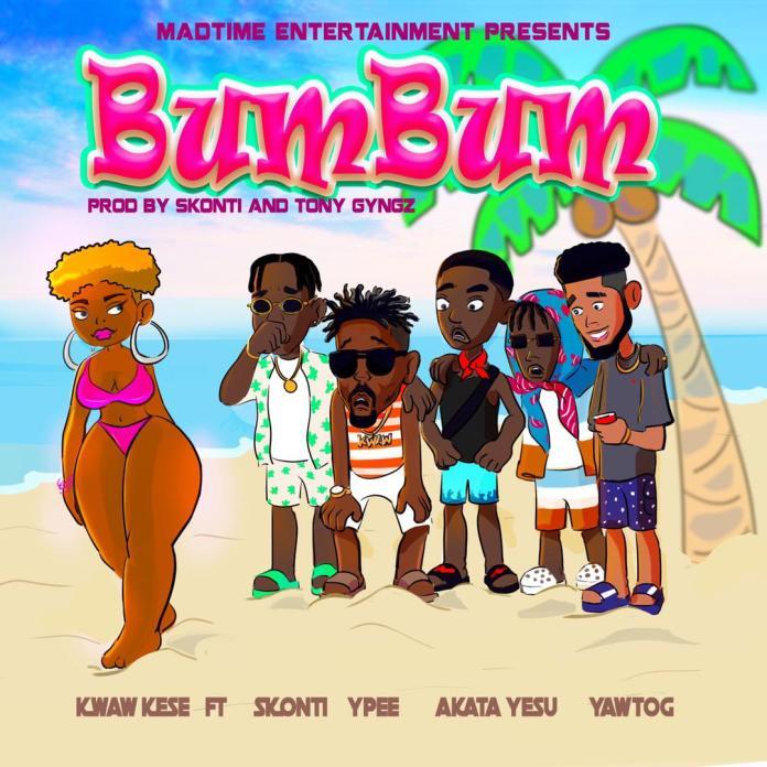 Kwaw Kese - BUMBUM ft Skonti x Akata Yesu x Ypee x Yaw Tog