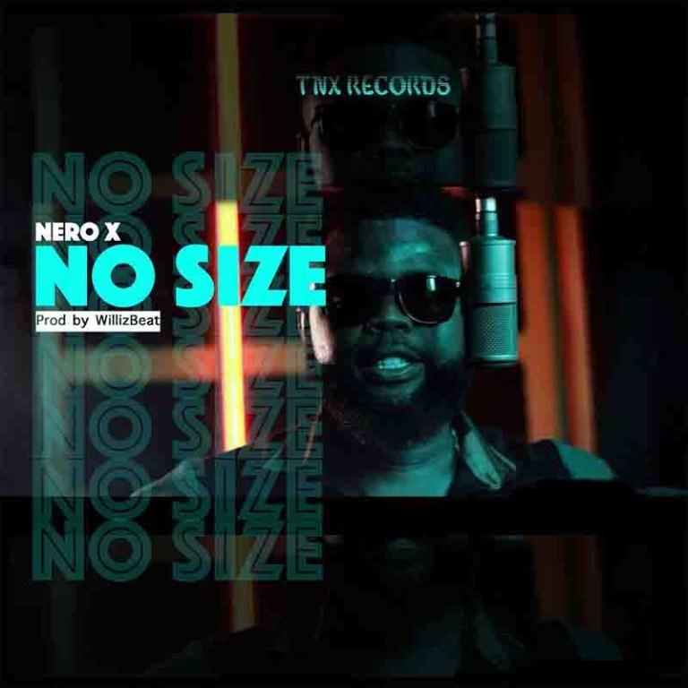 Nero X - NO SIZE (prod. by WillisBeatz) speedmusicgh
