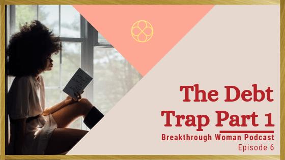 Episode 6: The Debt Trap Part 1