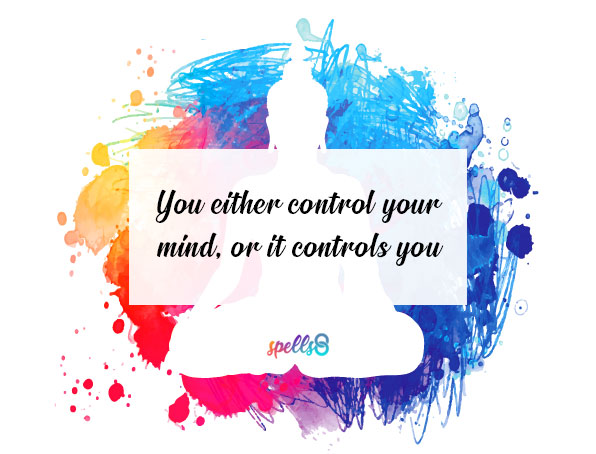 You either control your mind, or it controls you