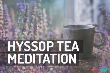 Hyssop Tea Guided Meditation