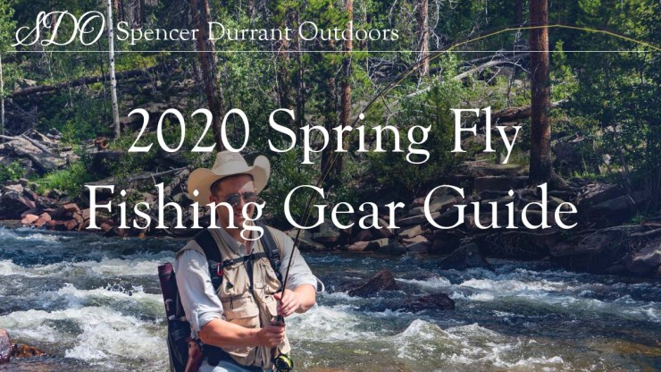 2020 Spring Fly Fishing Gear Guide