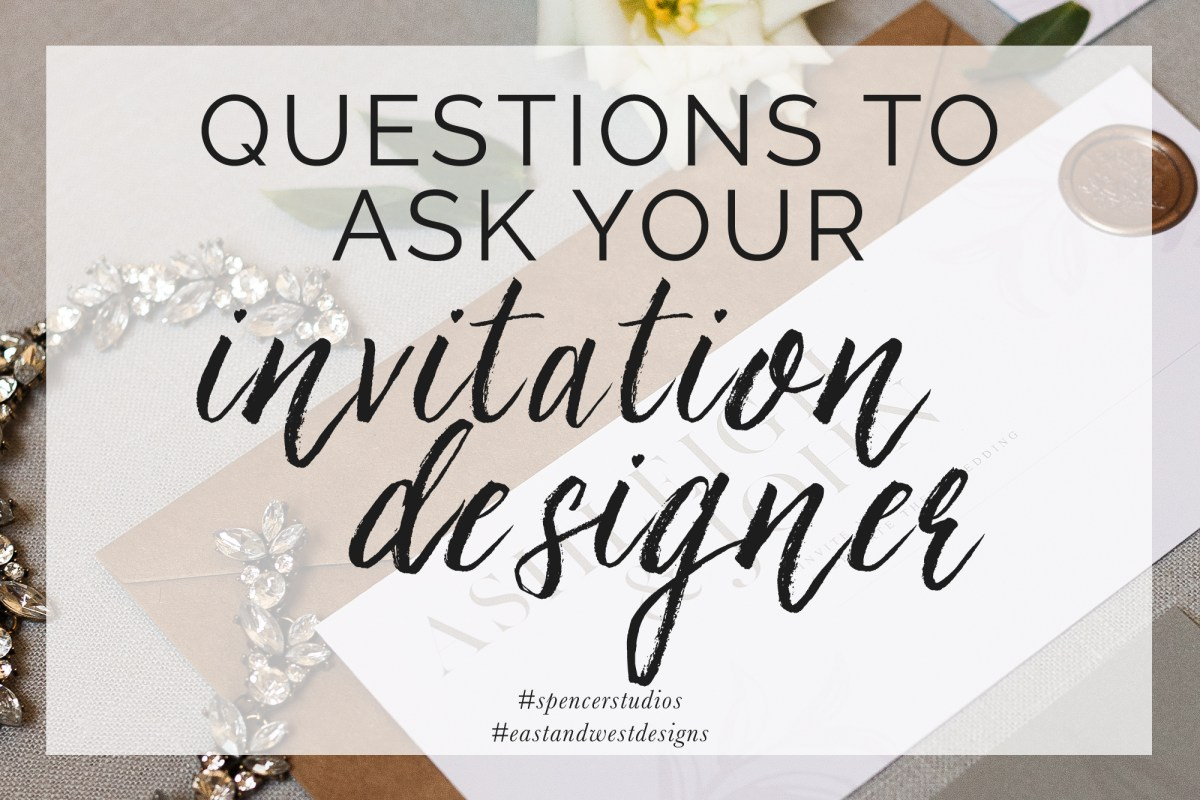 Spencer Studios   10 Questions to Ask   Wedding Invitations & Stationery