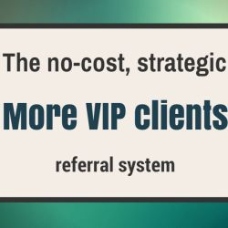 More VIP clients: the no-cost strategic referral system