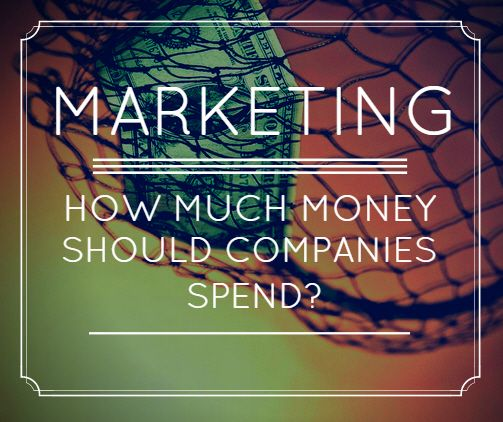 How Much Money Should Companies Spend On Marketing