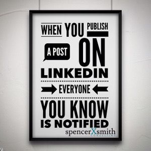 When you publish a post on LinkedIn everyone you know is notified