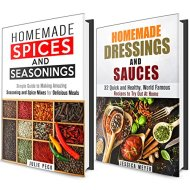 Homemade Seasonings and Dressings Box Set: Over 40 Simple Ways to Spice Up Your Meals! (World Famous Dressings)