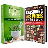 Herbs for Healing and Cooking Box Set: A Guide to Drying Herbs for Healing and Food Spice Mixes (Medicinal Herbs & Homesteading)