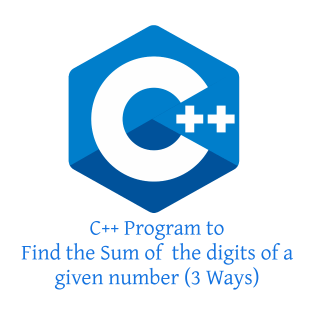 C++ Program to Find the Sum of the digits of a given number (3 Ways)