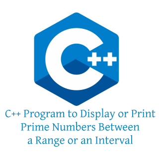 C++ Program to Display or Print Prime Numbers Between a Range or an Interval