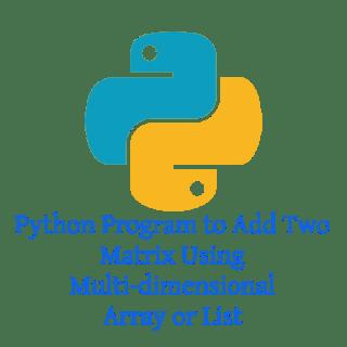 Python Program to Add Two Matrix Using Multi-dimensional Array or List
