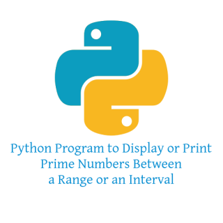 Python Program to Display or Print Prime Numbers Between a Range or an Interval