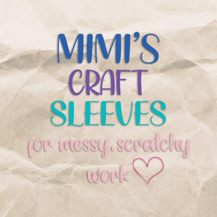 Mimi's Craft Sleeves