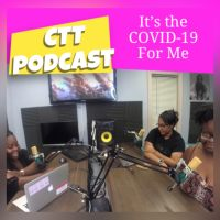 It's The Covid-19 For Me| #CTTPodcast