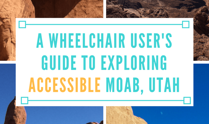 a wheelchair user guide to exploring accessible moab utah