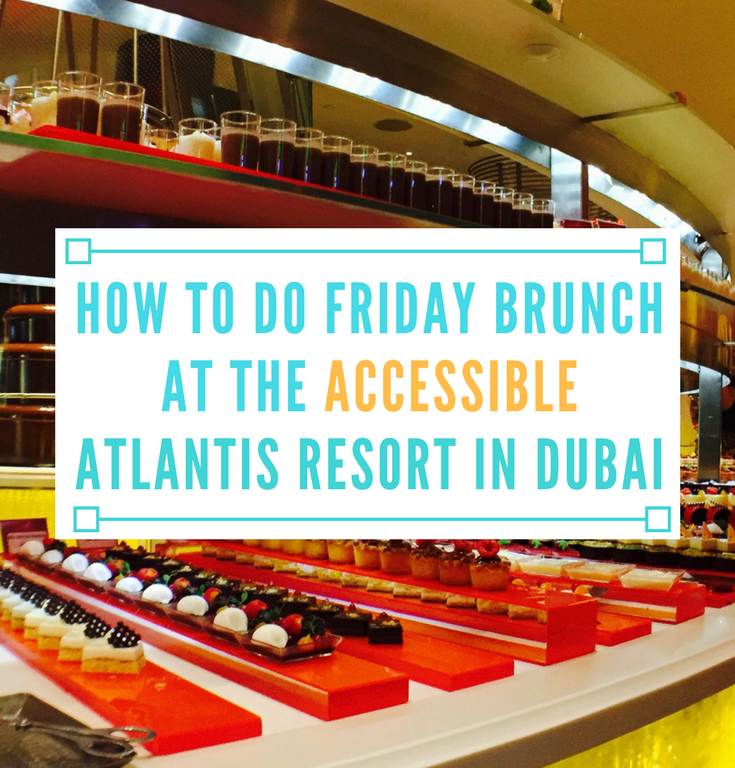 How to Do Friday Brunch at the Wheelchair Accessible Atlantis Resort in Dubai
