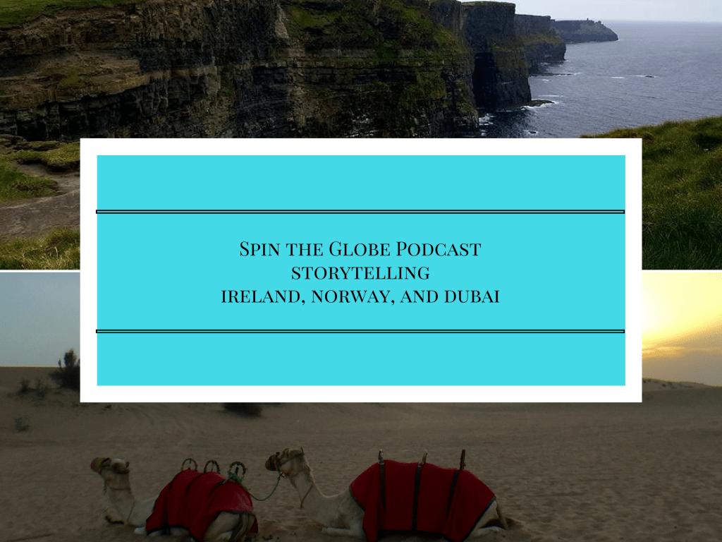 PODCAST: Storytelling – Ireland, Norway, and Dubai