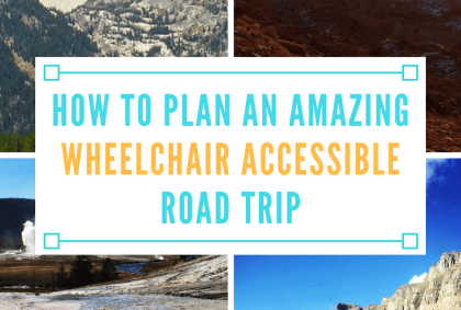 how to plan an amazing wheelchair accessible road trip