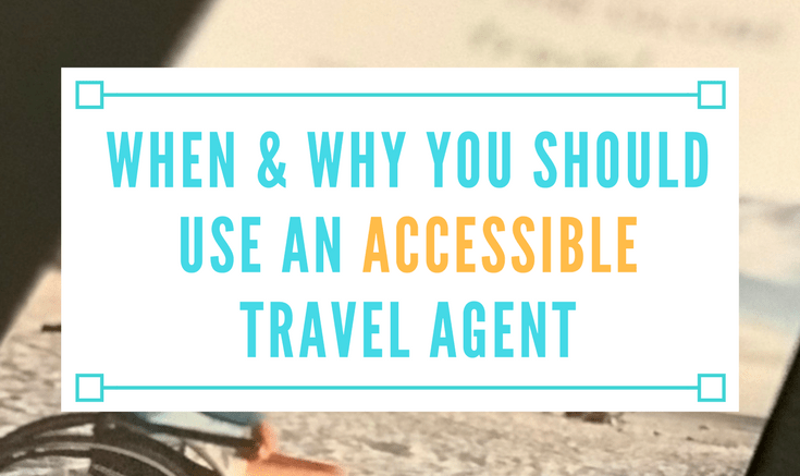 when and why you should use an accessible travel agent