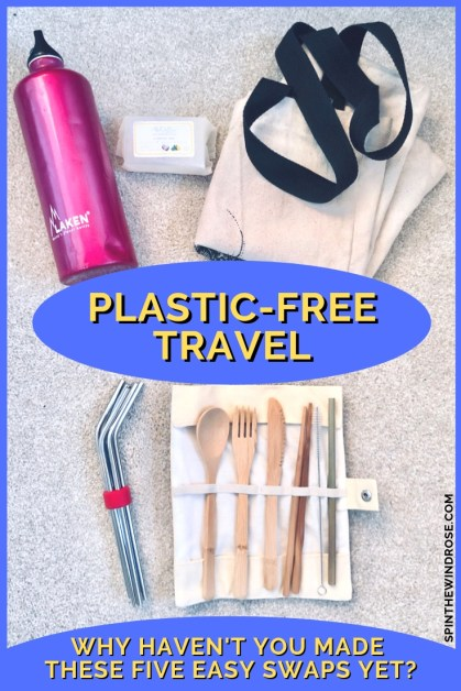 Plastic Free Travel Tips - Five Easy Swaps - spinthewindrose.com