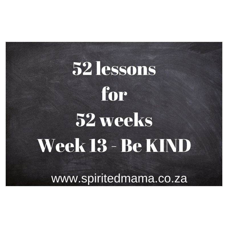 52lesson_52weeks_week13_be kind_spiritedmama