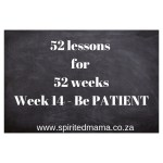 spiritedmama_52lessons_be_patient_intentionalliving_live_life