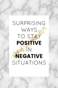 Surprising ways to stay positive in negative situations