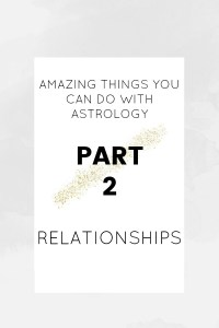 Amazing things you can do with astrology | Part 2: Transform your relationships